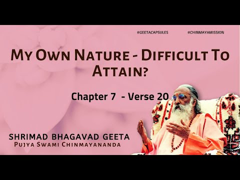 Why so difficult to reach my own nature ? (Chapter 7 Verse 20)