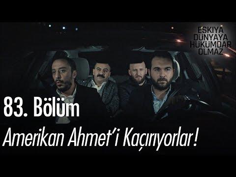 Amerikan Ahmet'i kaçırıyorlar! - Eşkıya Dünyaya Hükümdar Olmaz 83. Bölüm