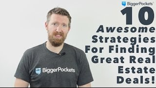 10 Awesome Strategies For Finding Great Real Estate Deals!