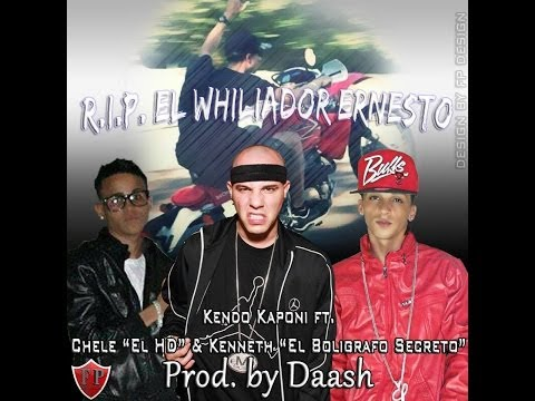 "Kendo Kaponi Ft. Kenneth y Chele El HD - Rip Ernesto ""El Whiliador"" (Prod. By Daash)"