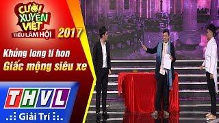 THVL | Cười xuyên Việt – Tiếu lâm hội 2017: Tập 2[1]: Giấc mộng siêu xe - Khủng long tí hon