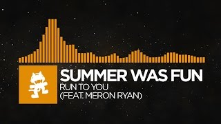 [House] - Summer Was Fun - Run To You (feat. Meron Ryan) [Monstercat Release]