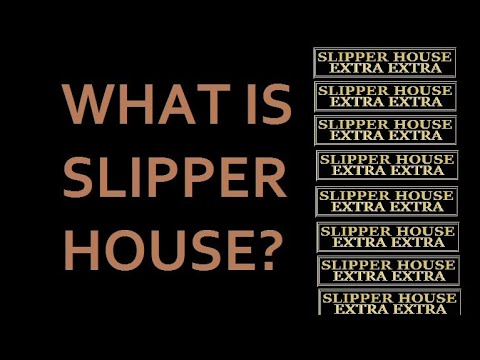 What Is Slipper House?