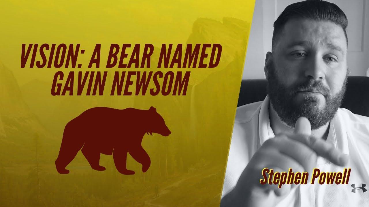 VISION: A BEAR NAMED GAVIN NEWSOM