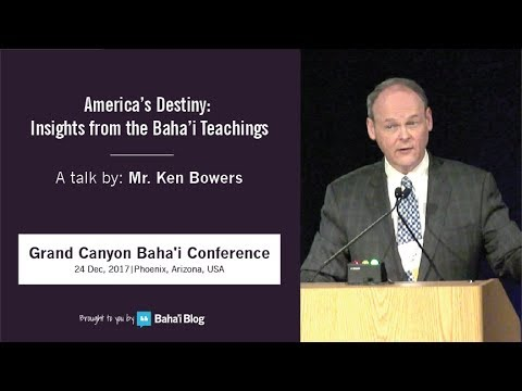 """""""America's Destiny: Insights from the Baha'i Teachings"""" a Talk by Ken Bowers"""