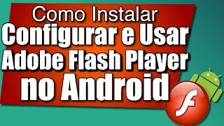 Como instalar, configurar e usar o Adobe Flash Player no celular ou tablet com Android