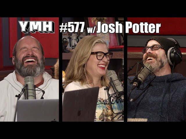 Your Mom's House Podcast - Ep. 577 w/ Josh Potter