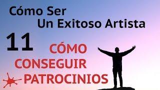 CÓMO CONSEGUIR PATROCINIOS - #11 de Cómo ser un exitoso artista