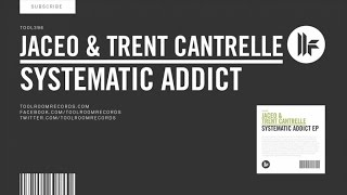 Jaceo & Trent Cantrelle - Systematic Addict