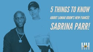 5 Things To Know About Lamar Odom's New Fiancée Sabrina Parr!