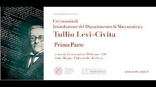 Cerimonia di Intitolazione del Dipartimento di Matematica a Tullio Levi-Civita - Prima Parte