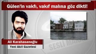 Ali Karahasanoğlu : Gülen'in vakfı, vakıf malına göz dikti!