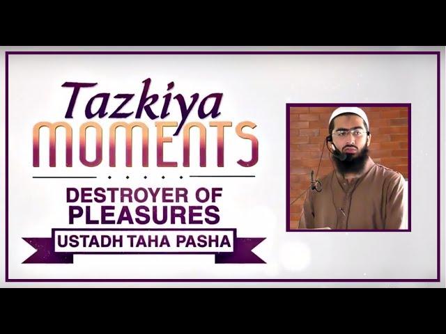 Destroyer of Pleasures by Ustadh Taha Pasha┇TAZKIYA MOMENTS┇Burooj Institute┇Watch in ᴴᴰ