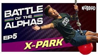 X-Park | Battle Of The Alphas Ep 5