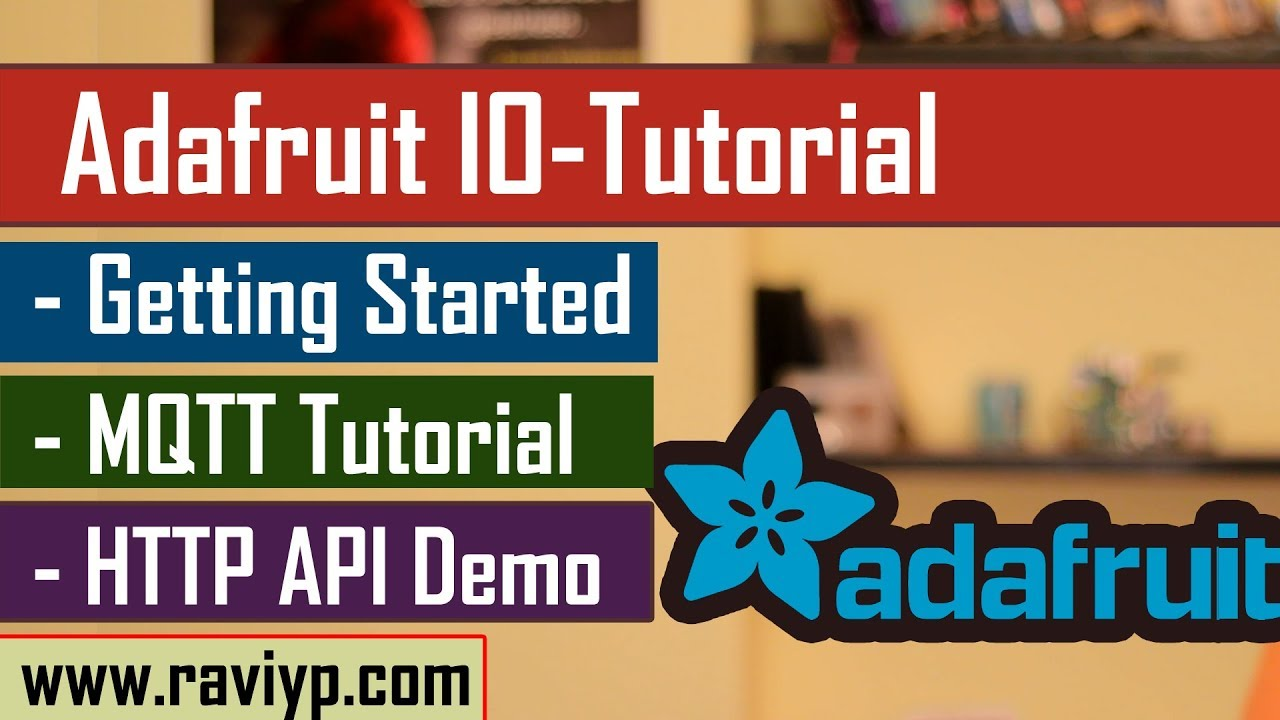 Adafruit IO Tutorial - HTTP API and MQTT - Live Demo !