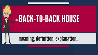 What is BACK- TO-BACK HOUSE? What does BACK-TO-BACK HOUSE mean? BACK-TO-BACK HOUSE meaning