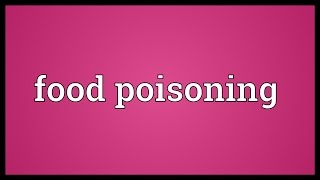 Food poisoning Meaning