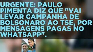 """VÍDEO 5592: URGENTE: PIMENTA DIZ: """"VAI LEVAR CAMPANHA DE BOLSONARO AO TSE, POR MENSAGENS NO WHATSAPP"""