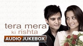 Tera Mera Ki Rishta – Jukebox (Full Songs)