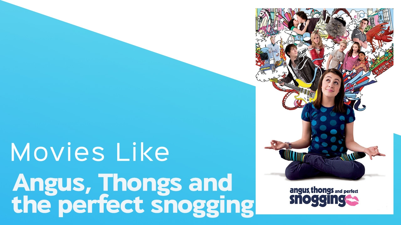 Download Movies like Angus Thongs and Perfect Snogging - itcher playlist