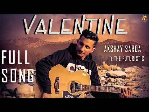 VALENTINE | FULL VIDEO | AKSHAY SAROA | ft. THE FUTURISTIC | (Latest Punjabi Love song)
