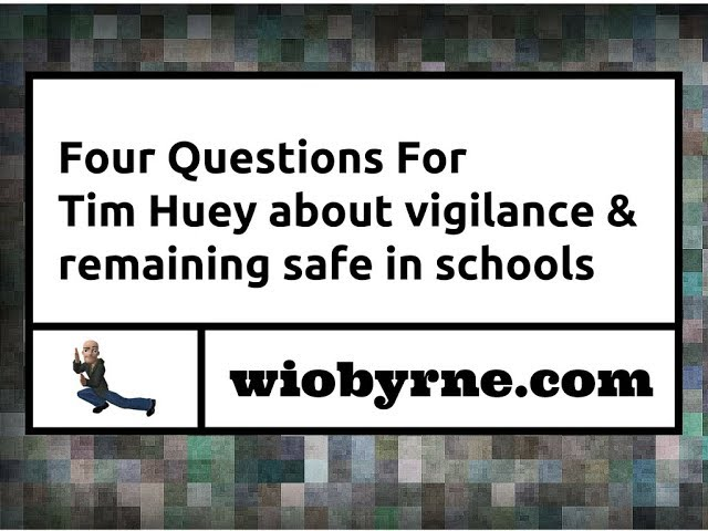 Four Questions For Tim Huey about vigilance and remaining safe in schools