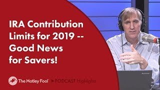 IRA Contribution Limits for 2019 -- Good News for Savers!