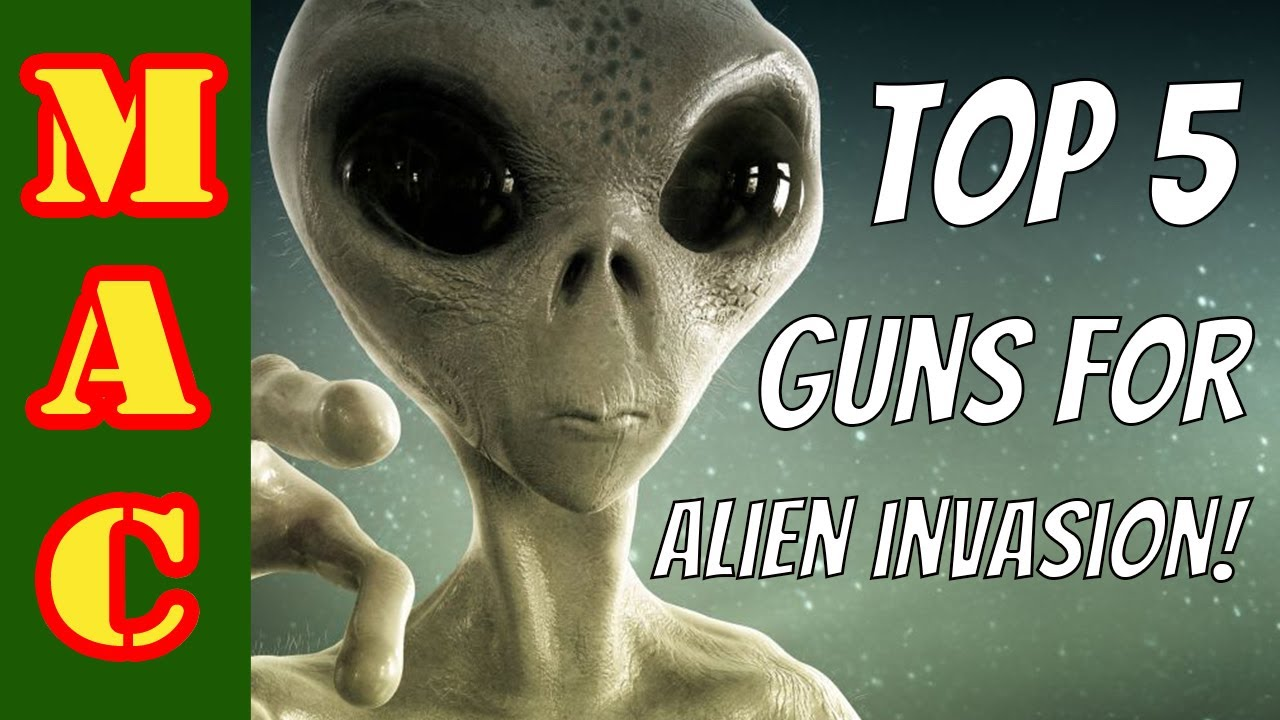 They're HERE! Top 5 gun for an Alien Invasion!