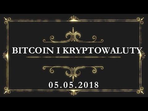 Bitcoin i Kryptowaluty 05.05.2018
