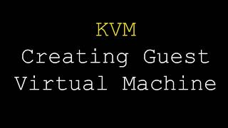 kVM  Creating Guest VM  ( Linux & Windows )