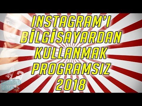 Instagram'ı Bilgisayardan Kullanmak 2018 | Programsız |