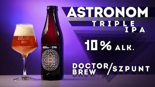 Astronom Triple IPA 10% alk. - Szpunt feat. Doctor Brew