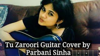 Tu Zaroori Guitar Cover (Zid) ft Sunidhi Chauhan | Parbani Sinha