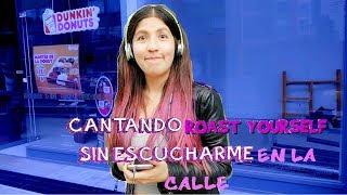 CANTANDO ROAST YOURSELF CHALLENGE Sin ESCUCHARME en la Calle | CINDYLU