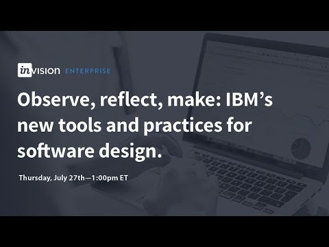 Observe, reflect, make: IBM's new tools and practices for software design