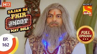 Sajan Re Phir Jhoot Mat Bolo - Ep 162 - Full Episode - 5th January, 2018