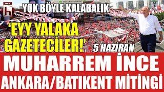 Muharrem İnce Ankara / Batıkent miting - İnce, müthiş kalabalığa seslendi: Eyy yalaka gazeteciler...