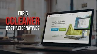 Top 5 CCleaner Alternatives for Maintaining Your PC (2018)
