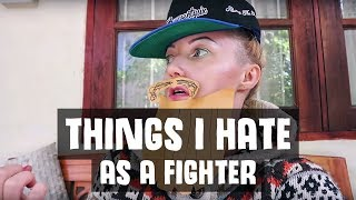 10 THINGS I HATE AS A FIGHTER