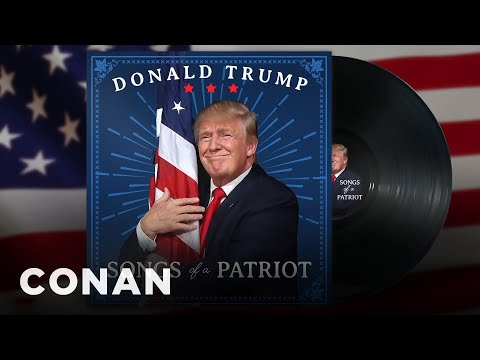 Trump Releases An Album Of Patriotic Songs  - CONAN On TBS