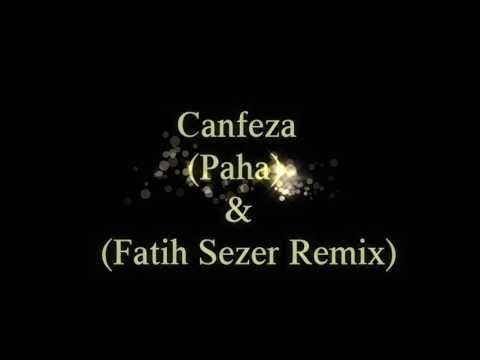 Canfeza (Paha) & (Fatih Sezer Remix)