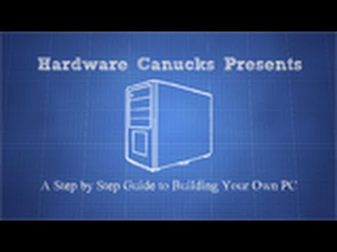 Hardware Canucks Guide to Building Your Own Personal Computer (PC)