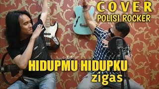 HIDUPMU HIDUPKU-ZIGAS COVER POLISI ROCKER FEAT GIOJAZZY