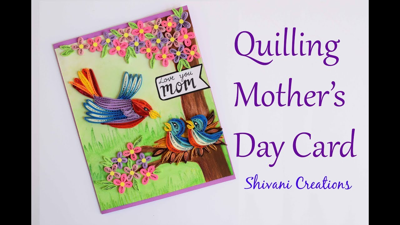 Quilled Mothers Day Card Diy Mothers Day Card Quilling Birds