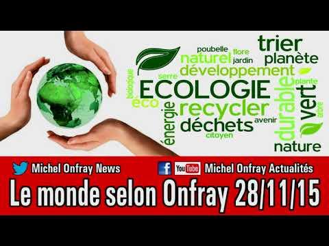 Le monde selon Michel Onfray 2015 11 28 Ecologie politique, politique de l'ecologie comp