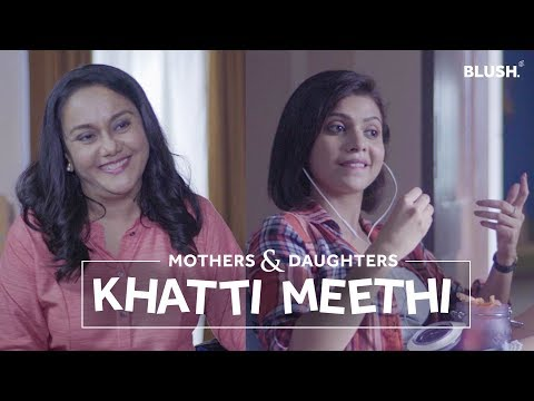 Khatti Meethi | Ft. Shreya Gupto and Deepika Amin | Mothers & Daughters | Blush