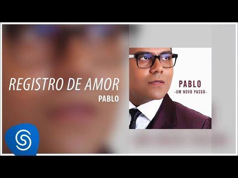 Pablo - Registro De Amor (Álbum: Um Novo Passo) [Áudio Oficial]