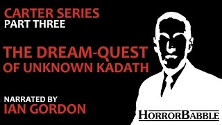 """The Dream-Quest of Unknown Kadath"" by H. P. Lovecraft / Dream Cycle (13/17)"