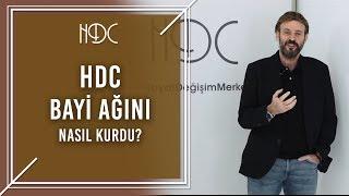 HDC Bayi Ağını Nasıl Kurdu?