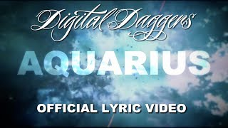 Digital Daggers - Aquarius [Official Lyric Video]